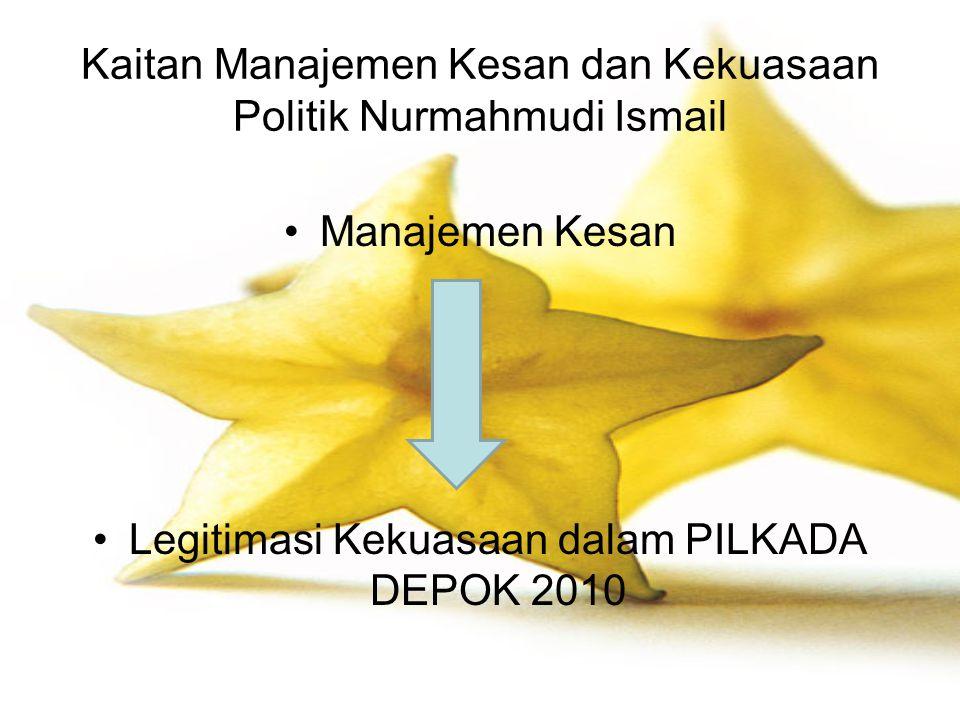 Kaitan Manajemen Kesan dan Kekuasaan Politik Nurmahmudi Ismail Manajemen Kesan Legitimasi Kekuasaan dalam PILKADA DEPOK 2010