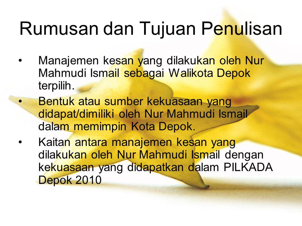 Rumusan dan Tujuan Penulisan Manajemen kesan yang dilakukan oleh Nur Mahmudi Ismail sebagai Walikota Depok terpilih. Bentuk atau sumber kekuasaan yang