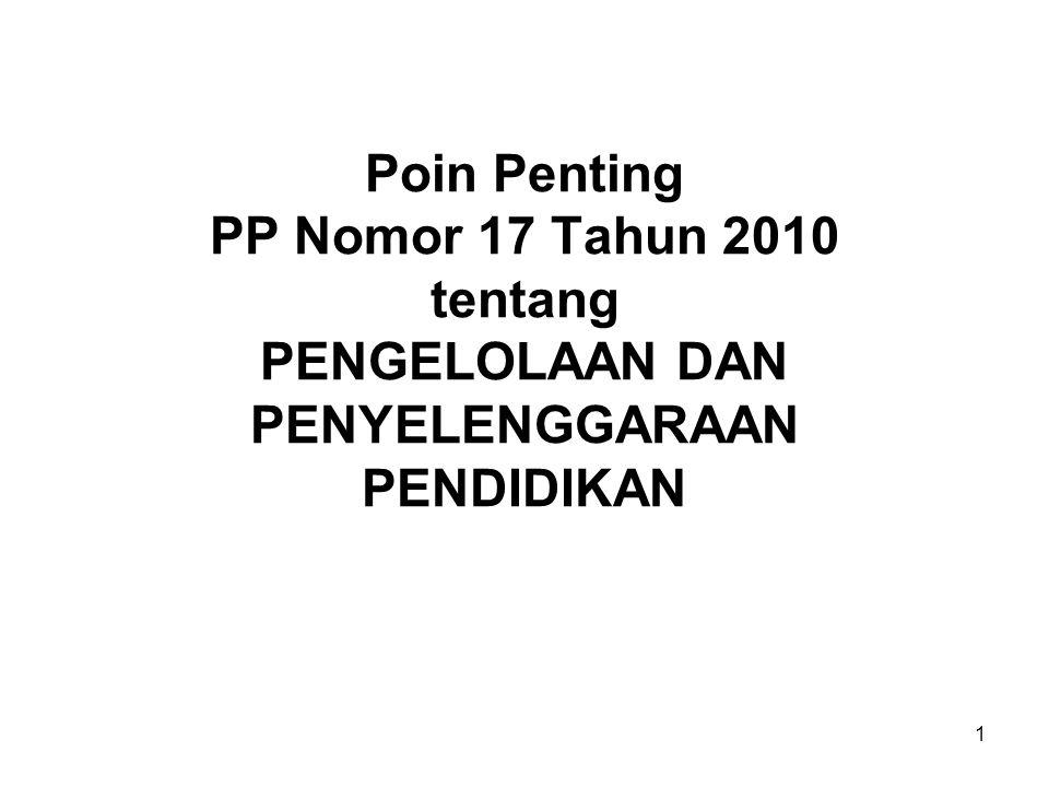 1 Poin Penting PP Nomor 17 Tahun 2010 tentang PENGELOLAAN DAN PENYELENGGARAAN PENDIDIKAN