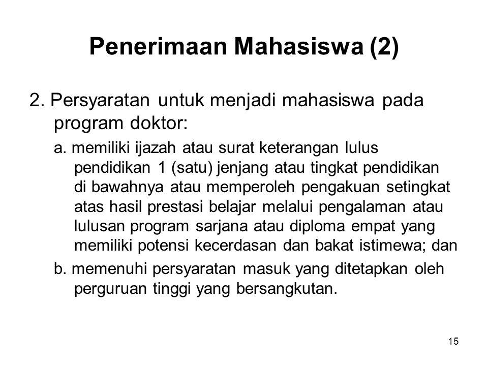 15 Penerimaan Mahasiswa (2) 2. Persyaratan untuk menjadi mahasiswa pada program doktor: a. memiliki ijazah atau surat keterangan lulus pendidikan 1 (s