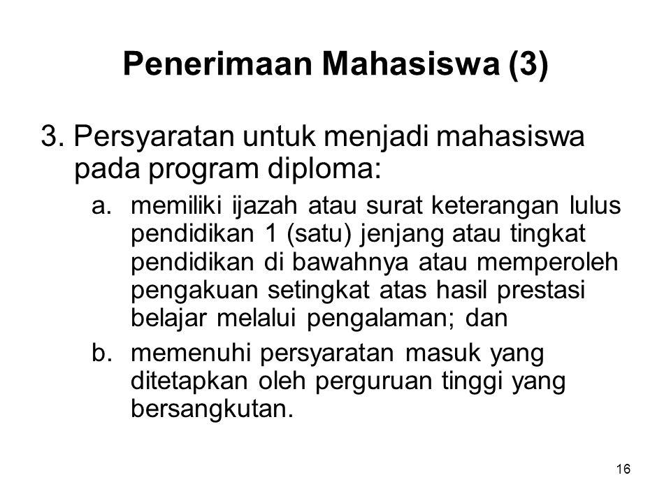 16 Penerimaan Mahasiswa (3) 3. Persyaratan untuk menjadi mahasiswa pada program diploma: a.memiliki ijazah atau surat keterangan lulus pendidikan 1 (s