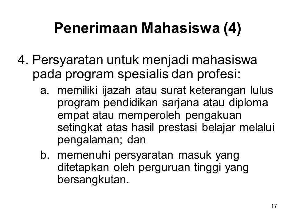 17 Penerimaan Mahasiswa (4) 4. Persyaratan untuk menjadi mahasiswa pada program spesialis dan profesi: a.memiliki ijazah atau surat keterangan lulus p