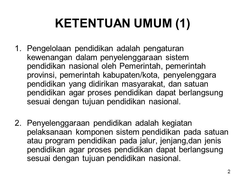 2 KETENTUAN UMUM (1) 1.Pengelolaan pendidikan adalah pengaturan kewenangan dalam penyelenggaraan sistem pendidikan nasional oleh Pemerintah, pemerinta