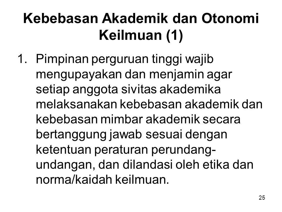 25 Kebebasan Akademik dan Otonomi Keilmuan (1) 1.Pimpinan perguruan tinggi wajib mengupayakan dan menjamin agar setiap anggota sivitas akademika melak