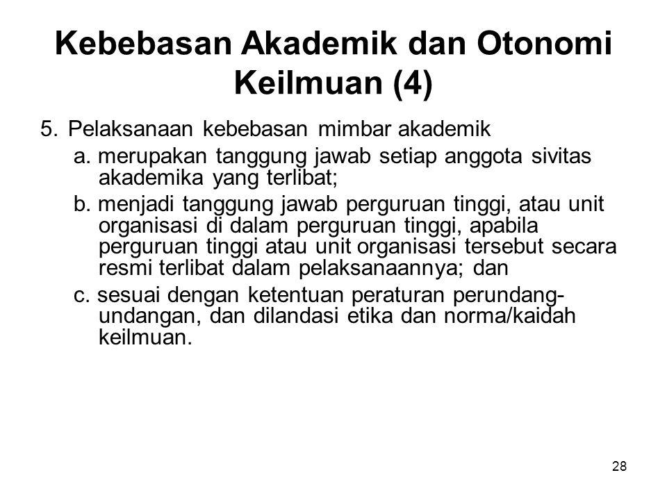 28 Kebebasan Akademik dan Otonomi Keilmuan (4) 5.Pelaksanaan kebebasan mimbar akademik a. merupakan tanggung jawab setiap anggota sivitas akademika ya