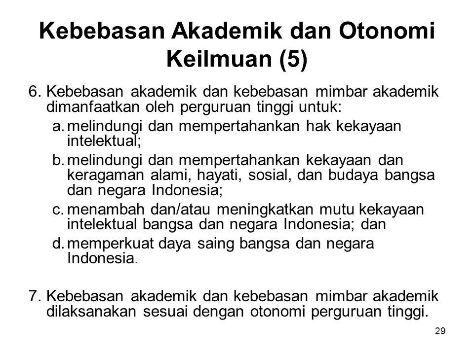 29 Kebebasan Akademik dan Otonomi Keilmuan (5) 6.Kebebasan akademik dan kebebasan mimbar akademik dimanfaatkan oleh perguruan tinggi untuk: a.melindun
