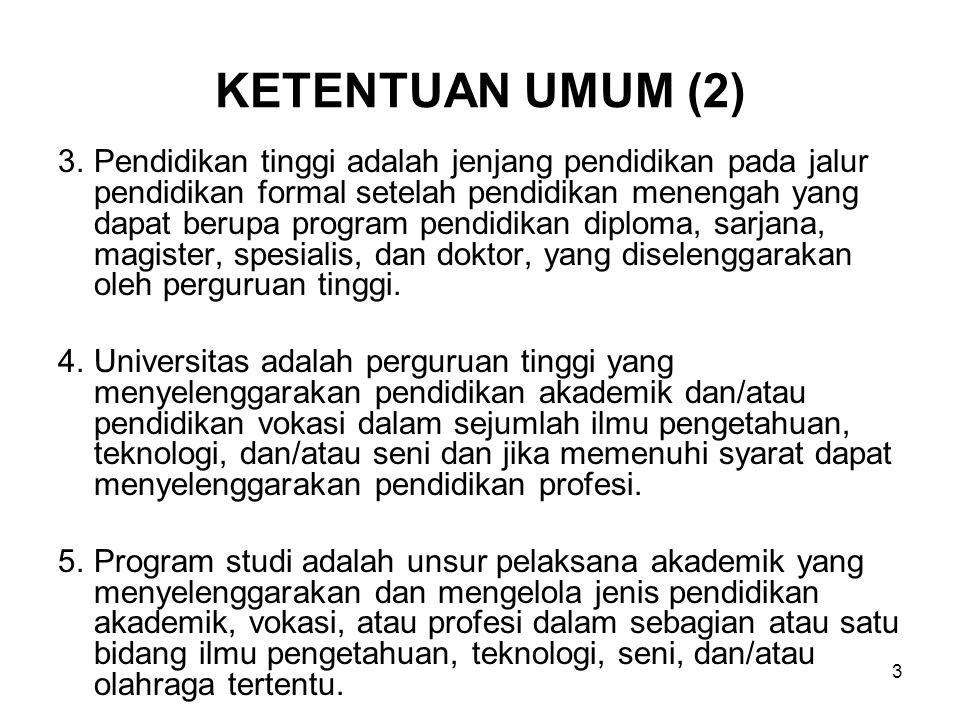 3 KETENTUAN UMUM (2) 3.Pendidikan tinggi adalah jenjang pendidikan pada jalur pendidikan formal setelah pendidikan menengah yang dapat berupa program pendidikan diploma, sarjana, magister, spesialis, dan doktor, yang diselenggarakan oleh perguruan tinggi.