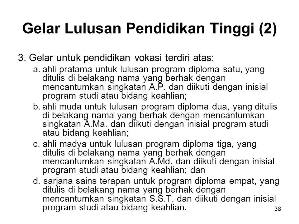 38 Gelar Lulusan Pendidikan Tinggi (2) 3. Gelar untuk pendidikan vokasi terdiri atas: a.ahli pratama untuk lulusan program diploma satu, yang ditulis