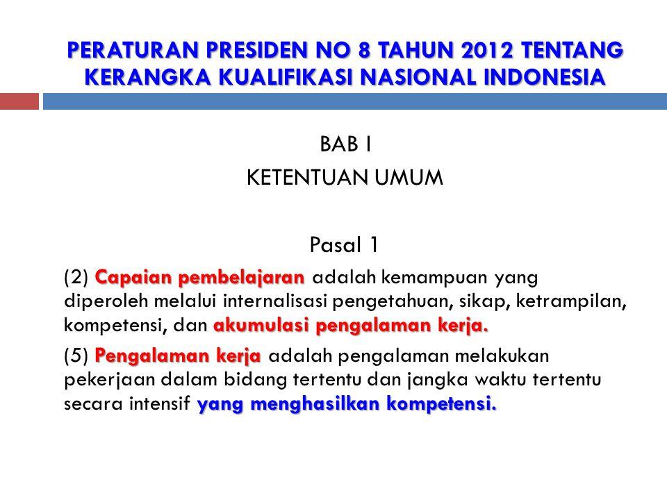 PERATURAN PRESIDEN NO 8 TAHUN 2012 TENTANG KERANGKA KUALIFIKASI NASIONAL INDONESIA BAB I KETENTUAN UMUM Pasal 1 Capaian pembelajaran akumulasi pengala