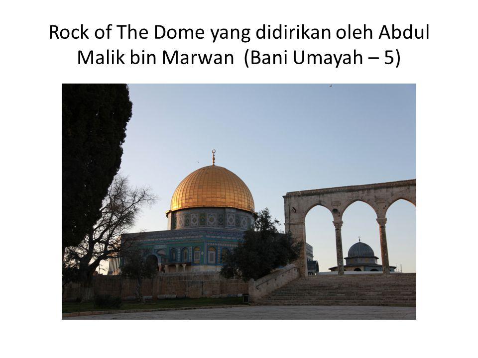 Rock of The Dome yang didirikan oleh Abdul Malik bin Marwan (Bani Umayah – 5)