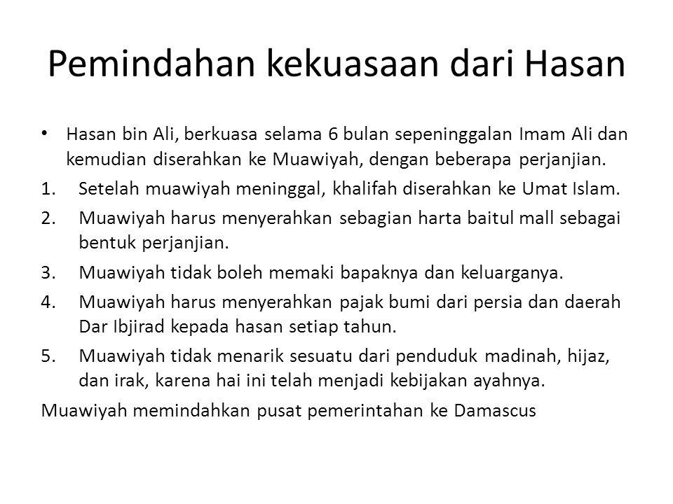 Pemindahan kekuasaan dari Hasan Hasan bin Ali, berkuasa selama 6 bulan sepeninggalan Imam Ali dan kemudian diserahkan ke Muawiyah, dengan beberapa per