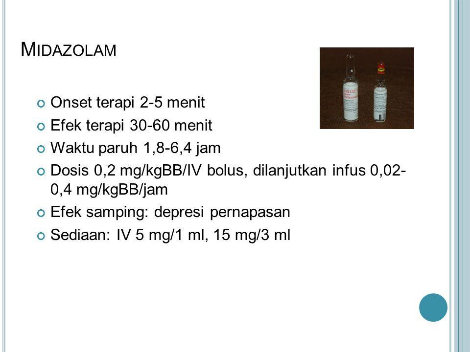 M IDAZOLAM Onset terapi 2-5 menit Efek terapi 30-60 menit Waktu paruh 1,8-6,4 jam Dosis 0,2 mg/kgBB/IV bolus, dilanjutkan infus 0,02- 0,4 mg/kgBB/jam