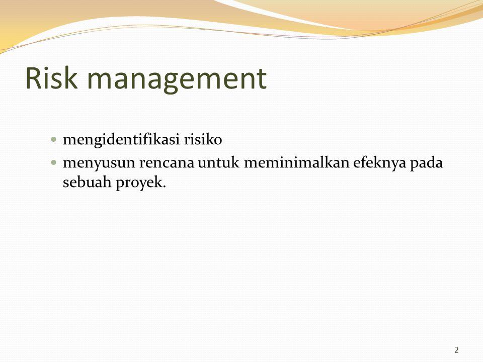 Risk management… Risiko adalah probabilitas bahwa beberapa keadaan buruk akan terjadi Risiko proyek mempengaruhi jadwal atau sumber daya Risiko produk mempengaruhi kualitas atau kinerja dari perangkat lunak yang dikembangkan Risiko usaha mempengaruhi organisasi mengembangkan atau mengadakan software.