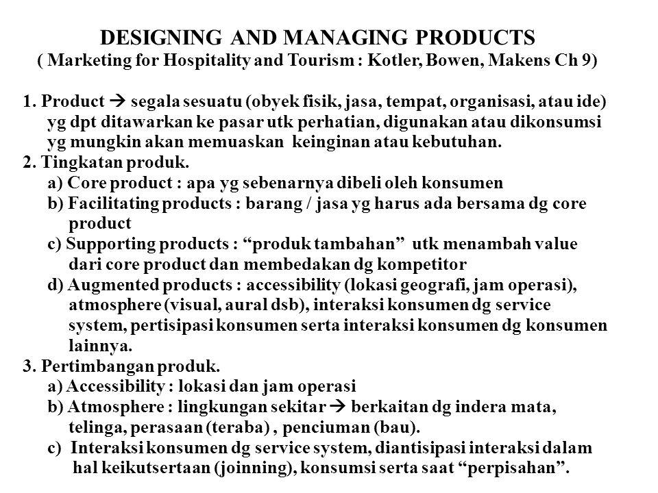 DESIGNING AND MANAGING PRODUCTS ( Marketing for Hospitality and Tourism : Kotler, Bowen, Makens Ch 9) 1. Product  segala sesuatu (obyek fisik, jasa,
