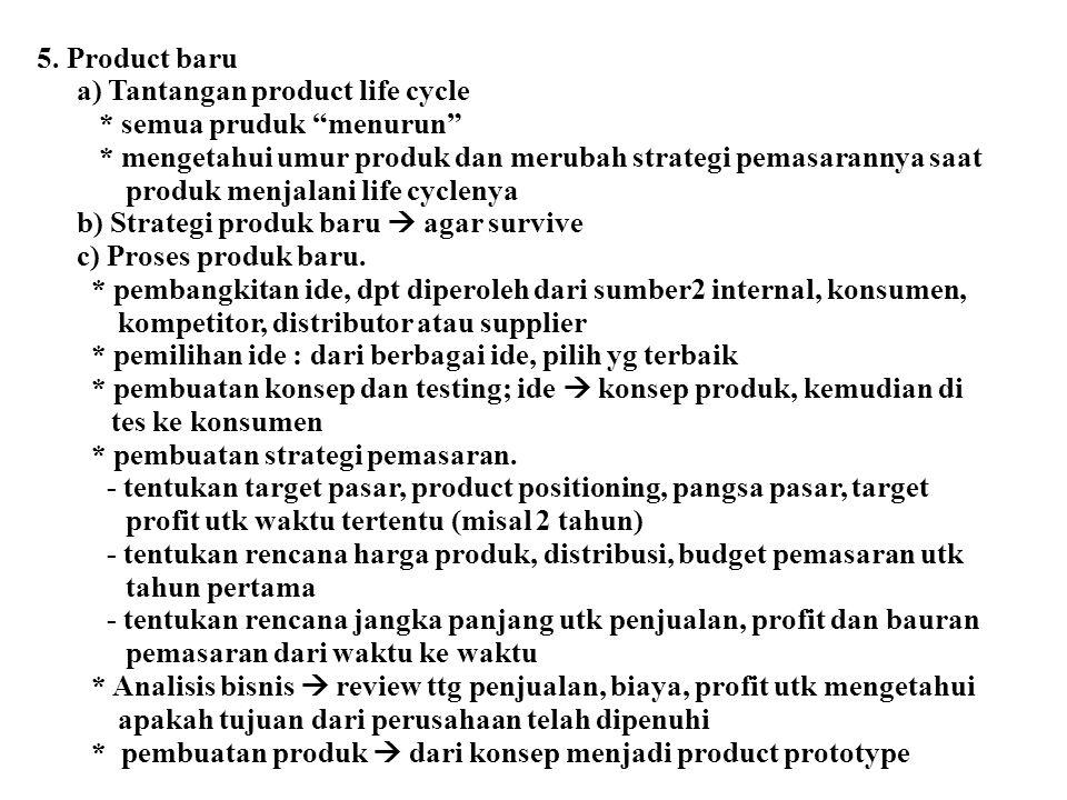 """5. Product baru a) Tantangan product life cycle * semua pruduk """"menurun"""" * mengetahui umur produk dan merubah strategi pemasarannya saat produk menjal"""