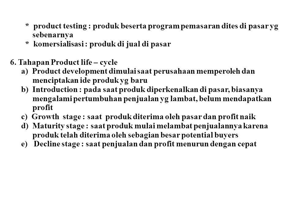 * product testing : produk beserta program pemasaran dites di pasar yg sebenarnya * komersialisasi : produk di jual di pasar 6. Tahapan Product life –