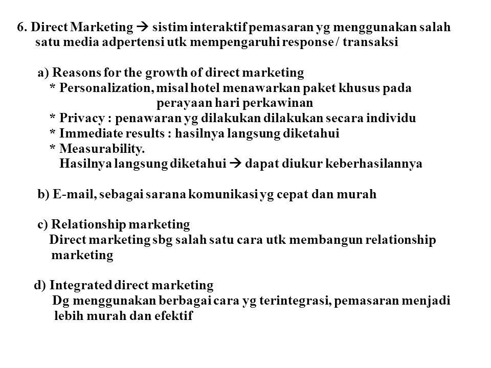 6. Direct Marketing  sistim interaktif pemasaran yg menggunakan salah satu media adpertensi utk mempengaruhi response / transaksi a) Reasons for the