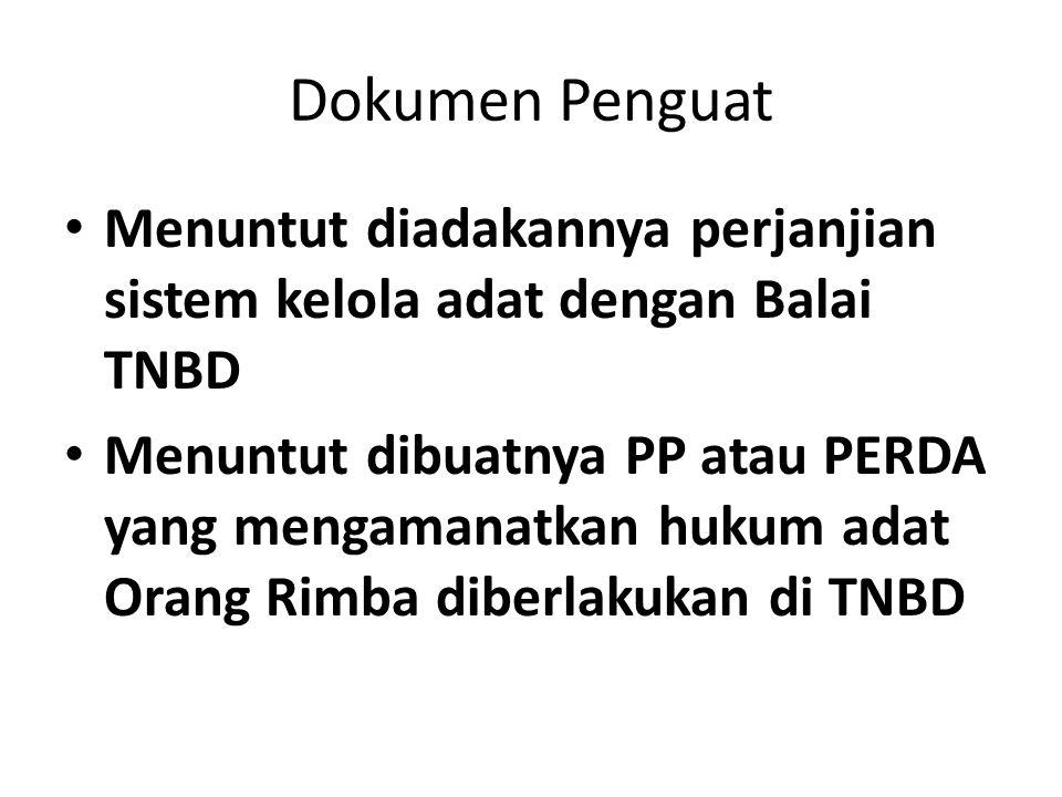 Dokumen Penguat Menuntut diadakannya perjanjian sistem kelola adat dengan Balai TNBD Menuntut dibuatnya PP atau PERDA yang mengamanatkan hukum adat Orang Rimba diberlakukan di TNBD