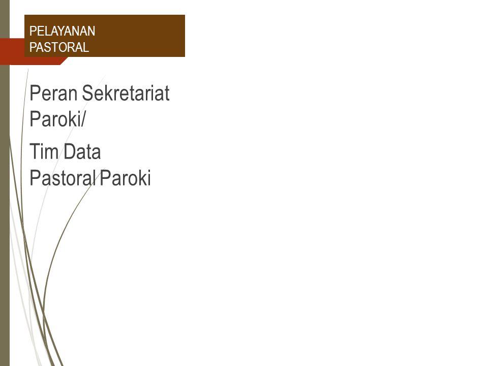 PELAYANAN PASTORAL Peran Sekretariat Paroki/ Tim Data Pastoral Paroki