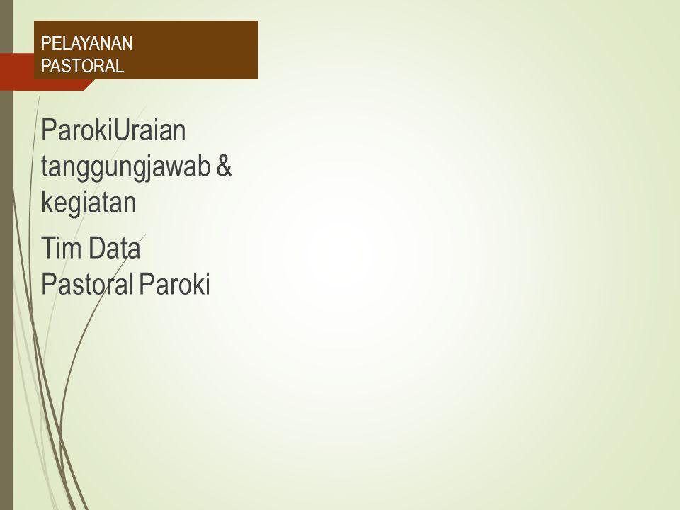PELAYANAN PASTORAL ParokiUraian tanggungjawab & kegiatan Tim Data Pastoral Paroki