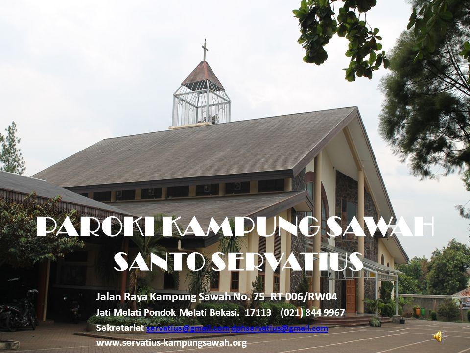 PAROKI KAMPUNG SAWAH SANTO SERVATIUS Jalan Raya Kampung Sawah No.