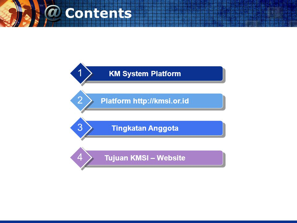 KM System Platform  Content Management System (CMS)  Learning Management System (LMS)  Discussion Forum  Bookmark Management  Blogging  Social Networking (web 2.0) www.kmsi.or.id