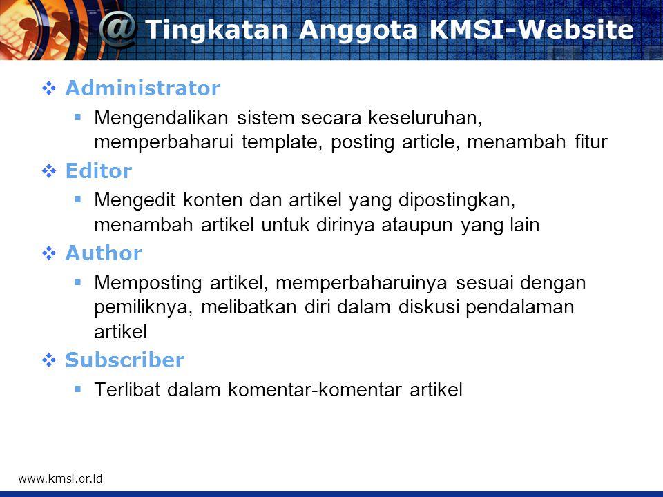 Tujuan KMSI-Website  Menginformasikan perkembangan dan aktifitas KMSI  Sarana komunikasi para  Berbagi pengetahuan dan pengalaman berkaitan dengan Knowledge Management (KM) dan penerapannya di Indonesia atau luar  Mengembangkan gagasan-gagasan penerapan praktis penerapan KM di Indonesia www.kmsi.or.id
