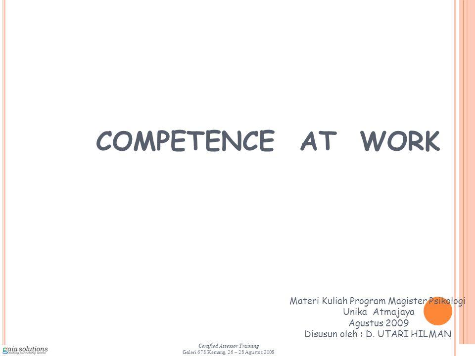 2 Certified Assessor Training Galeri 678 Kemang, 26 – 28 Agustus 2008 SETIAP ORGANISASI MEMPUNYAI: SETIAP ORGANISASI HARUS RESPON & RENCANA STRATEJIK INTENSI STRATEJIK HARAPAN STAKEHOLDERS TANTANGAN LOKAL/GLOBAL MISI/VISI KAPABILITAS ORGANISASI PERFORMANCE/KINERJA ORGANISASI BUSINESS PROCESS INTEGRATION PEOPLE/ ORGANIZATION ALIGNMENT INFORMATION/ TECHNOLOGY ADVANCEMENT KEUNIKAN NILAI KOMPETITIF KAPABILITAS TARGET KINERJA KARENA ITU MENDEFINISIKAN MODEL KOMPETENSI YANG MAMPU MENG-AKOMODASI KEUNIKAN NILAI KOMPETITIF KAPABILITAS & TARGET KINERJA ORGANISASINYA COMPETENCE & AC MANAGEMENT Define – Measure - Utilize ANATOMI KINERJA ORGANISASI