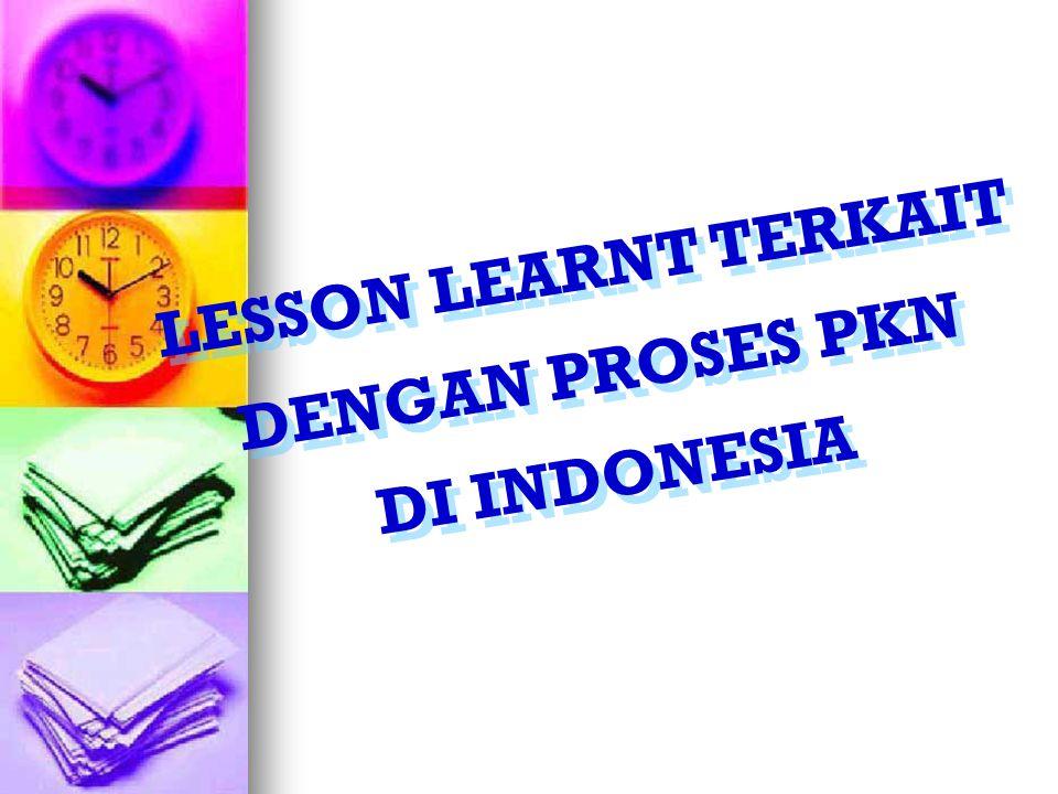 LESSON LEARNT TERKAIT DENGAN PROSES PKN DI INDONESIA LESSON LEARNT TERKAIT DENGAN PROSES PKN DI INDONESIA