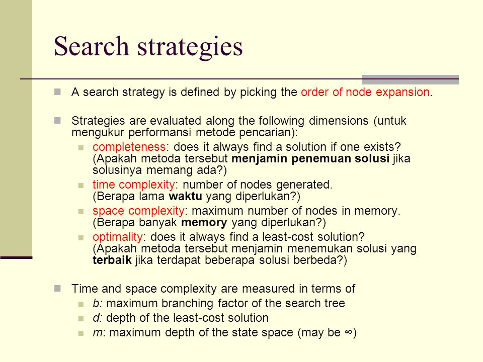 Search strategies A search strategy is defined by picking the order of node expansion.