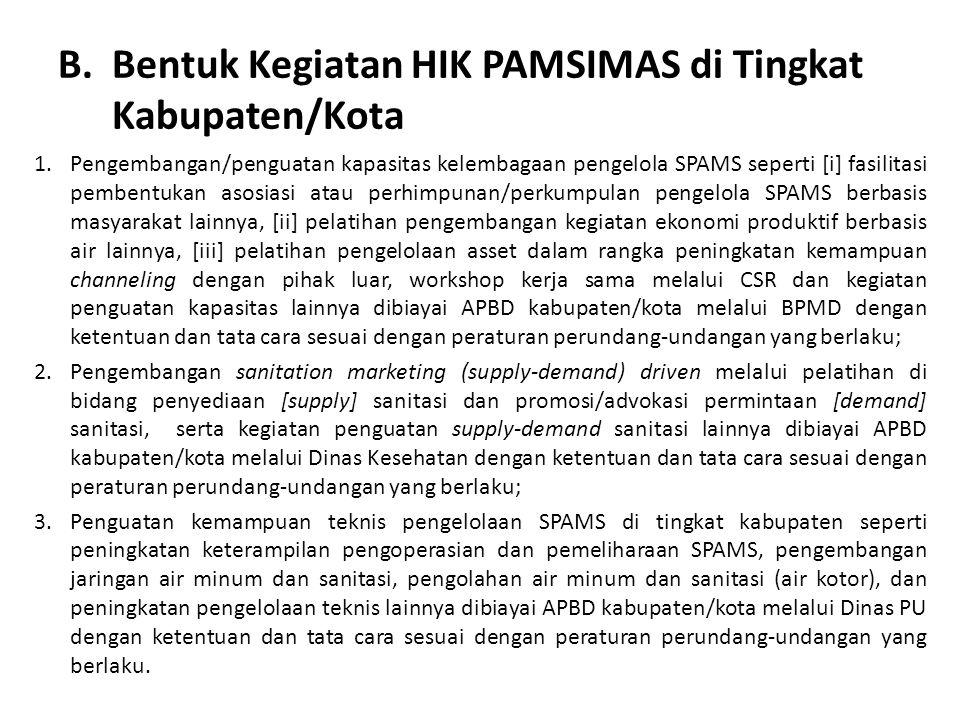 B.Bentuk Kegiatan HIK PAMSIMAS di Tingkat Kabupaten/Kota 1.Pengembangan/penguatan kapasitas kelembagaan pengelola SPAMS seperti [i] fasilitasi pembent