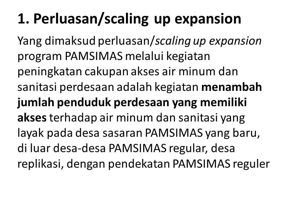 1. Perluasan/scaling up expansion Yang dimaksud perluasan/scaling up expansion program PAMSIMAS melalui kegiatan peningkatan cakupan akses air minum d