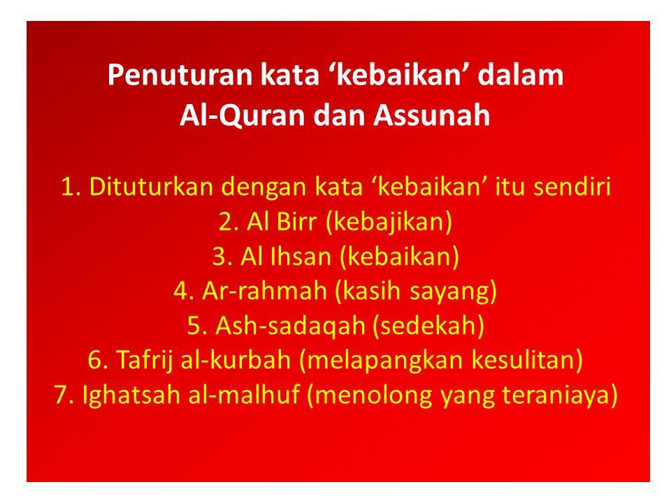 Penuturan kata 'kebaikan' dalam Al-Quran dan Assunah 1. Dituturkan dengan kata 'kebaikan' itu sendiri 2. Al Birr (kebajikan) 3. Al Ihsan (kebaikan) 4.