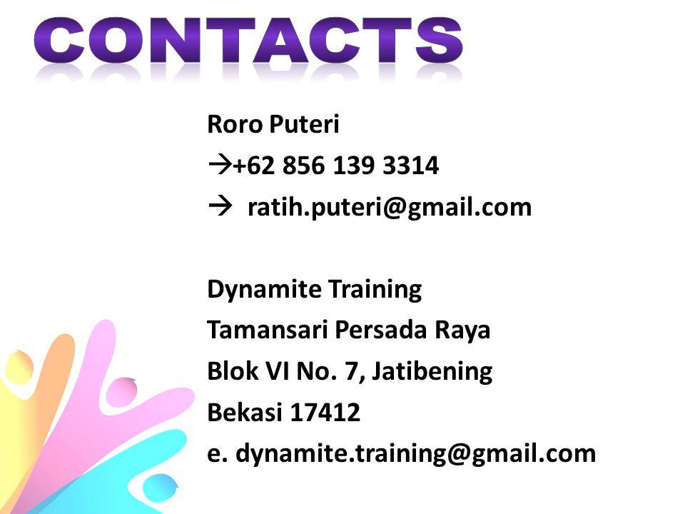 Roro Puteri  +62 856 139 3314  ratih.puteri@gmail.com Dynamite Training Tamansari Persada Raya Blok VI No. 7, Jatibening Bekasi 17412 e. dynamite.tr