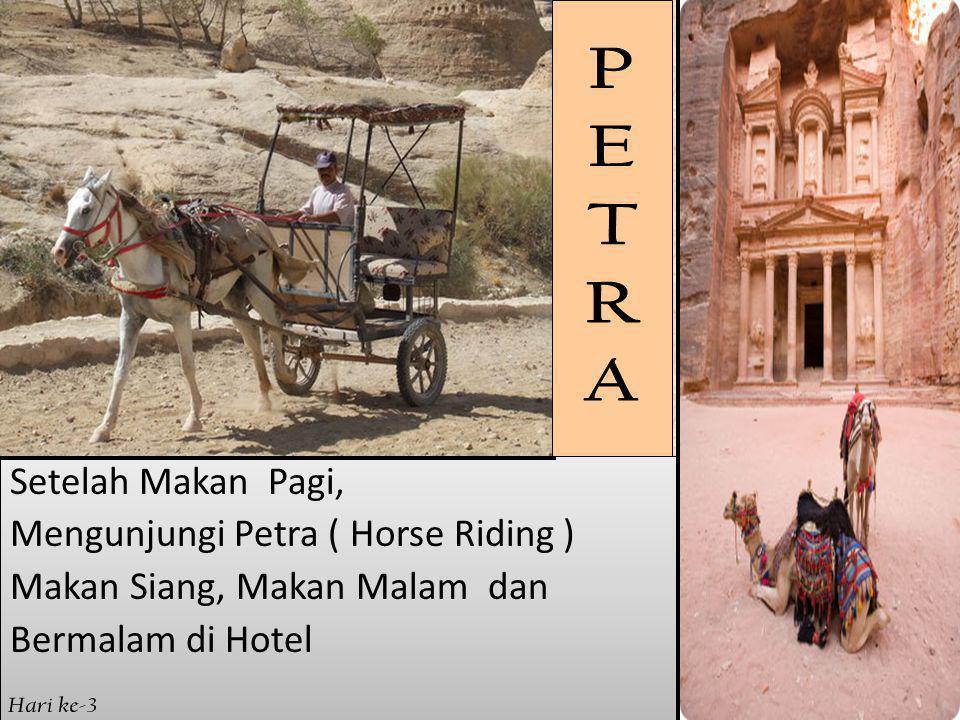 Setelah Makan Pagi, Mengunjungi Petra ( Horse Riding ) Makan Siang, Makan Malam dan Bermalam di Hotel Setelah Makan Pagi, Mengunjungi Petra ( Horse Riding ) Makan Siang, Makan Malam dan Bermalam di Hotel