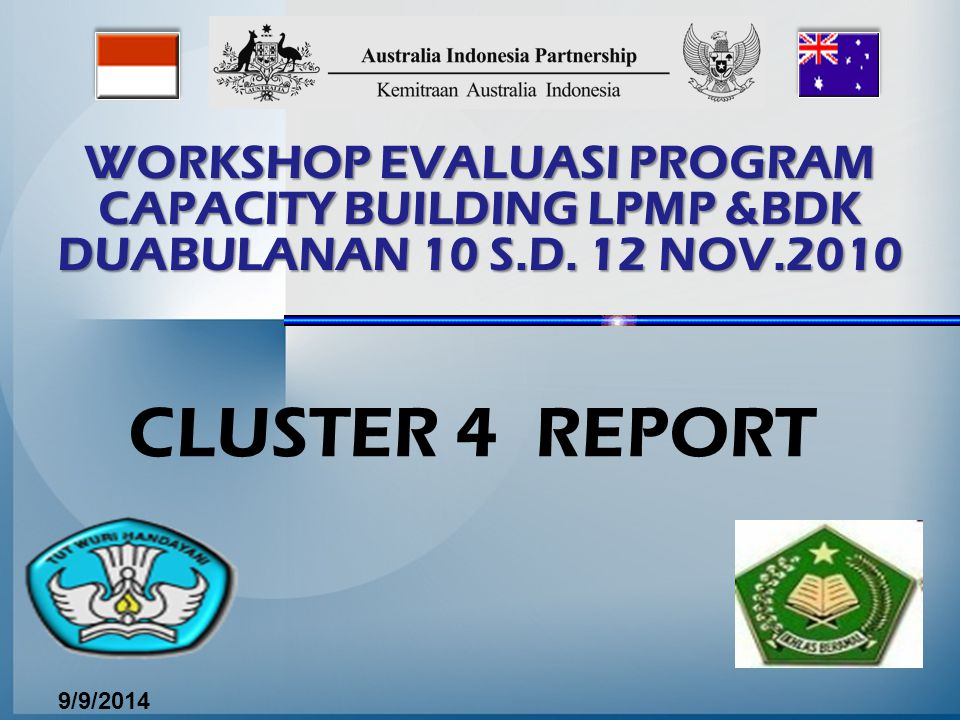 WORKSHOP EVALUASI PROGRAM CAPACITY BUILDING LPMP &BDK DUABULANAN 10 S.D. 12 NOV.2010 CLUSTER 4 REPORT 9/9/2014