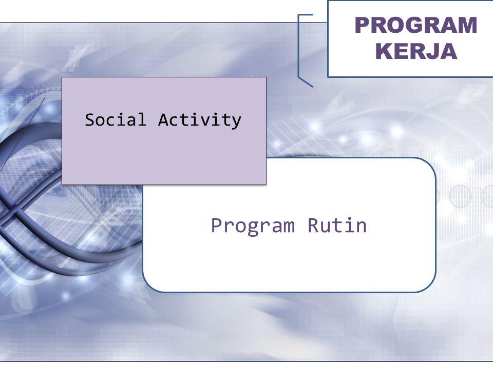 PROGRAM KERJA Program Rutin Social Activity