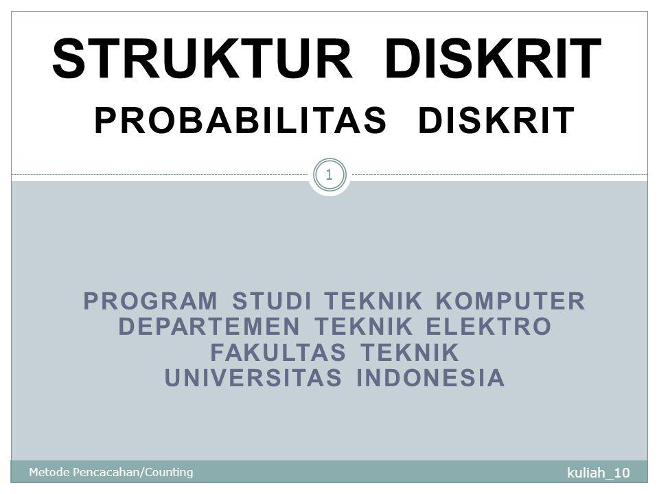 PROGRAM STUDI TEKNIK KOMPUTER DEPARTEMEN TEKNIK ELEKTRO FAKULTAS TEKNIK UNIVERSITAS INDONESIA kuliah_10 Metode Pencacahan/Counting 1 STRUKTUR DISKRIT PROBABILITAS DISKRIT