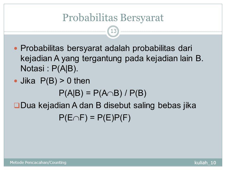 Probabilitas Bersyarat kuliah_10 Metode Pencacahan/Counting 13 Probabilitas bersyarat adalah probabilitas dari kejadian A yang tergantung pada kejadia