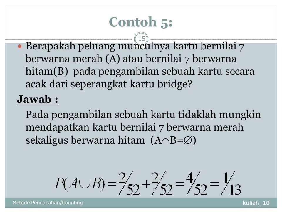 Contoh 5: kuliah_10 Metode Pencacahan/Counting 15 Berapakah peluang munculnya kartu bernilai 7 berwarna merah (A) atau bernilai 7 berwarna hitam(B) pada pengambilan sebuah kartu secara acak dari seperangkat kartu bridge.