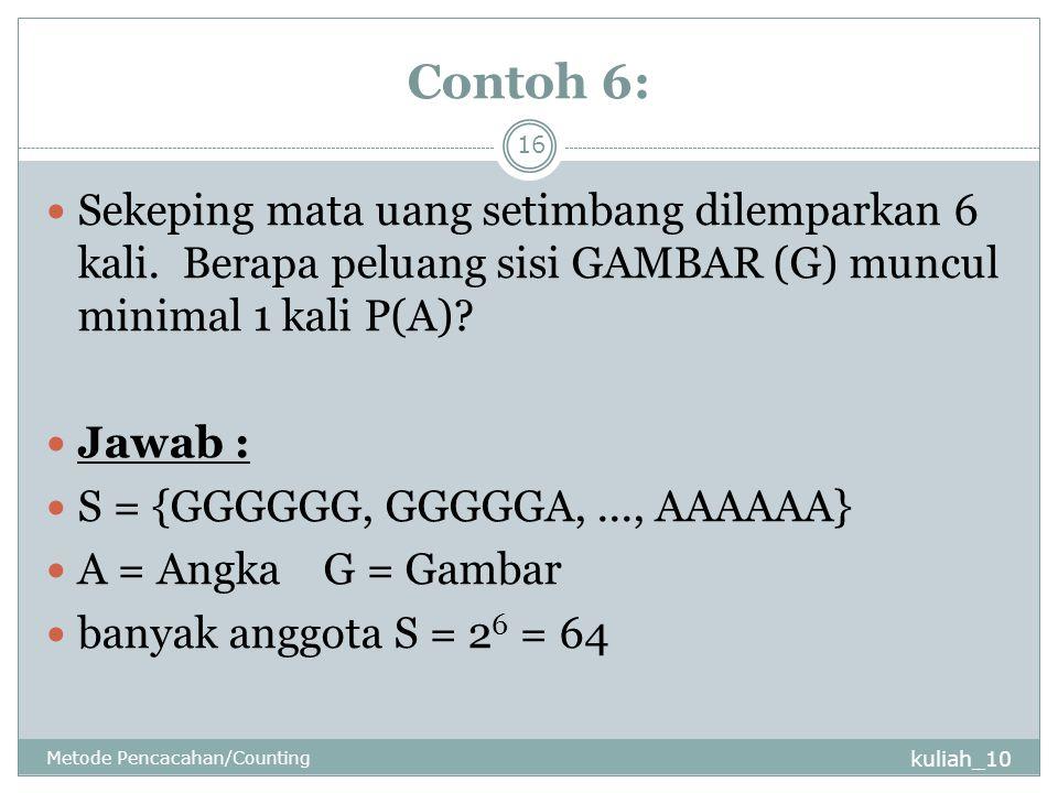 Contoh 6: kuliah_10 Metode Pencacahan/Counting 16 Sekeping mata uang setimbang dilemparkan 6 kali.