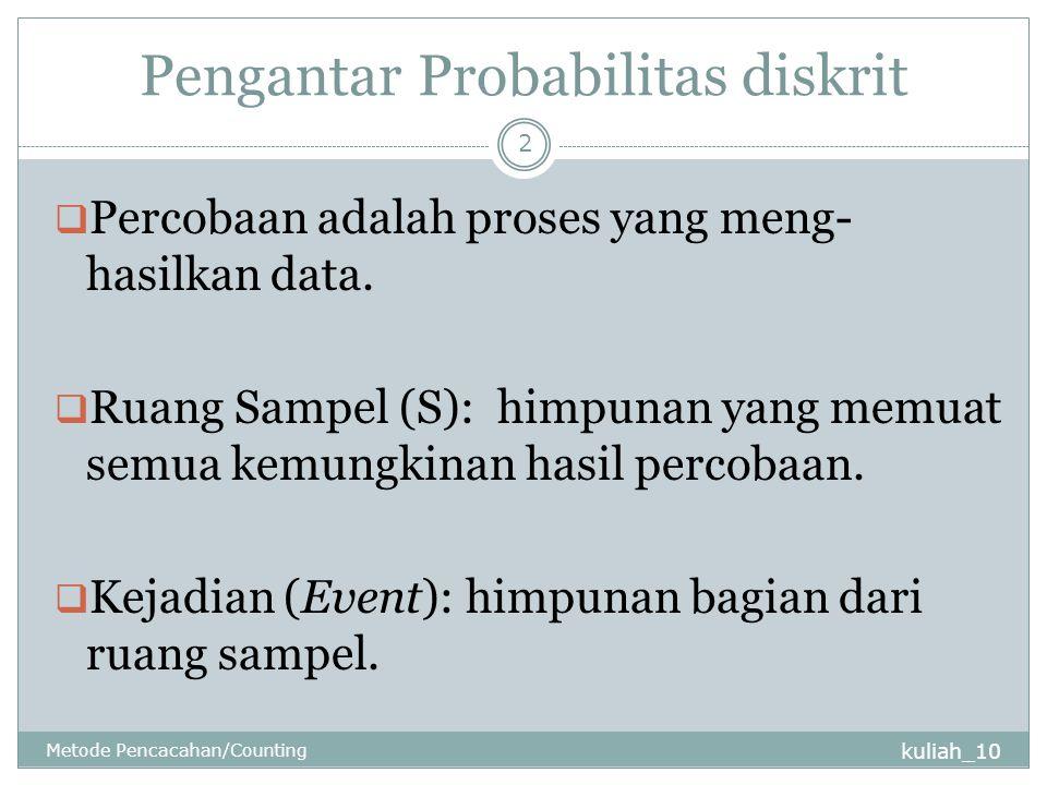 Pengantar Probabilitas diskrit kuliah_10 Metode Pencacahan/Counting 2  Percobaan adalah proses yang meng- hasilkan data.