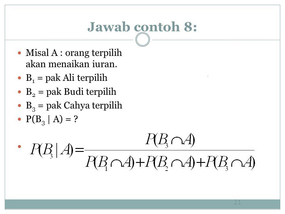 Jawab contoh 8: Misal A : orang terpilih akan menaikan iuran. B 1 = pak Ali terpilih B 2 = pak Budi terpilih B 3 = pak Cahya terpilih P(B 3   A) = ? 2
