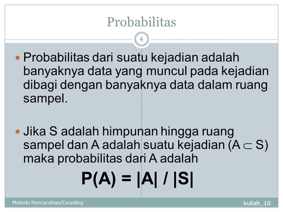 Probabilitas kuliah_10 Metode Pencacahan/Counting 4 Probabilitas dari suatu kejadian adalah banyaknya data yang muncul pada kejadian dibagi dengan ban