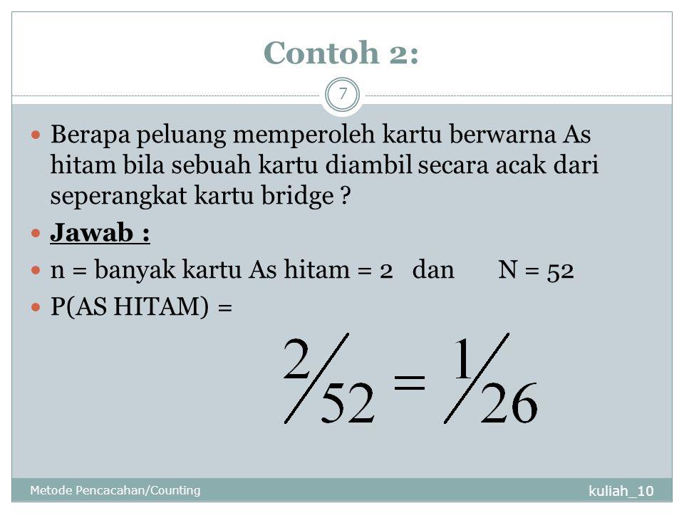 Contoh 2: kuliah_10 Metode Pencacahan/Counting 7 Berapa peluang memperoleh kartu berwarna As hitam bila sebuah kartu diambil secara acak dari seperang