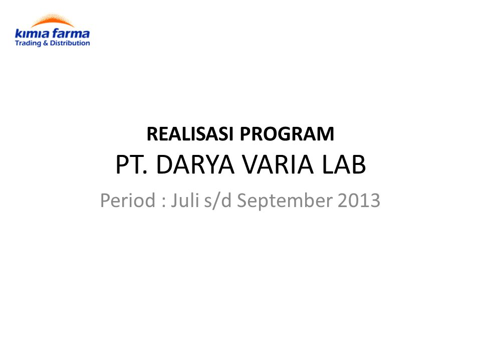 REALISASI PROGRAM PT. DARYA VARIA LAB Period : Juli s/d September 2013