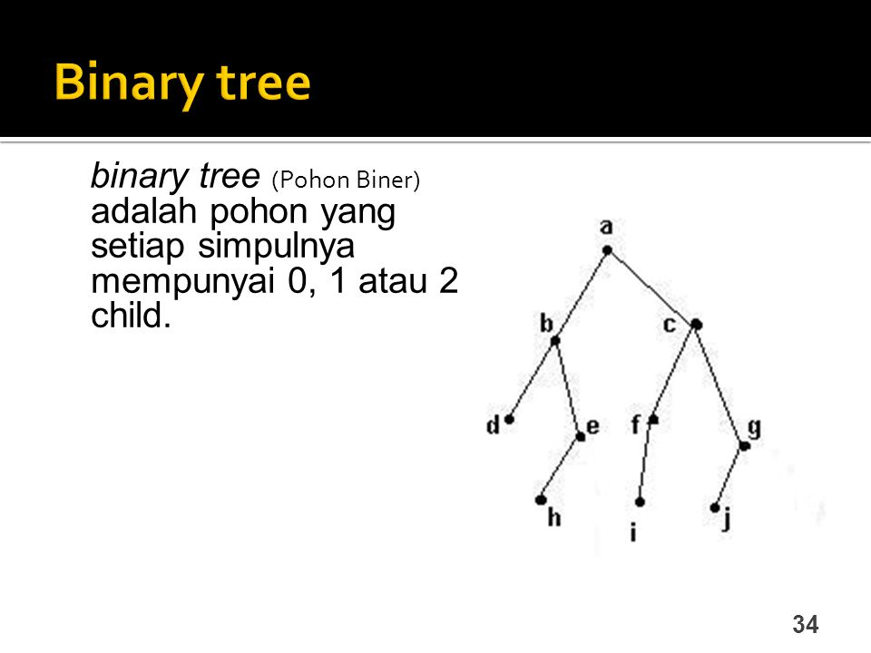 34 binary tree (Pohon Biner) adalah pohon yang setiap simpulnya mempunyai 0, 1 atau 2 child.