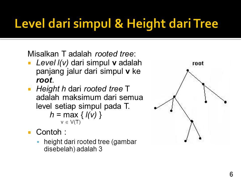 Misalkan T adalah rooted tree:  Level l(v) dari simpul v adalah panjang jalur dari simpul v ke root.  Height h dari rooted tree T adalah maksimum da