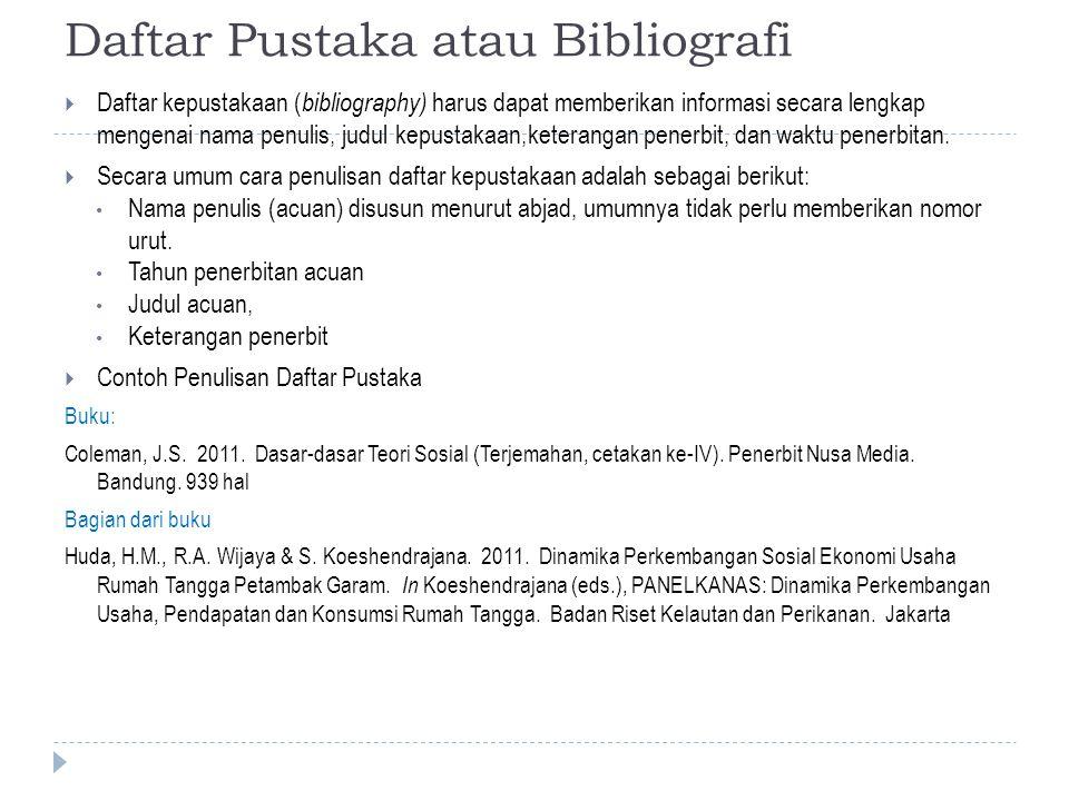 Daftar Pustaka atau Bibliografi  Daftar kepustakaan ( bibliography) harus dapat memberikan informasi secara lengkap mengenai nama penulis, judul kepustakaan,keterangan penerbit, dan waktu penerbitan.