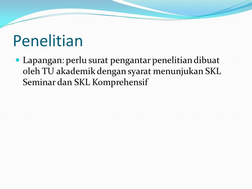 Penelitian Lapangan: perlu surat pengantar penelitian dibuat oleh TU akademik dengan syarat menunjukan SKL Seminar dan SKL Komprehensif